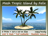 Mesh Tropic Island by Felix 5 Prim=10x10m Size copy-mody