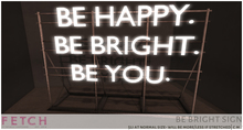 [Fetch] Be Bright Sign