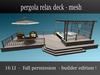 pergola relax deck mesh - builder edition