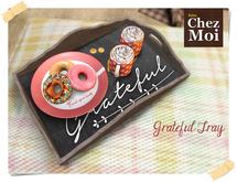Grateful Tray ♥ CHEZ MOI