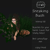 : Lewd :  Sneaking Bush!  Best camouflage ever!