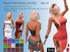 -JL- Touch Me Dress HUD for Maitreya, Slink (all), TMP, EVE, Tonic, Classic