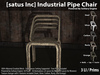 [satus Inc] Industrial Pipe Chair {Solitary Engine}