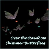 Shimmer Butterflies ~ Over the Rainbow