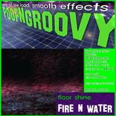 Floorshine ~Fire n Water~ (both effects) PoofNGroovy