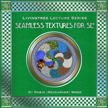 Seamless Textures for SL - Tutorial Textbook by Robin Sojourner