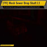 [FYI] Mesh Sewer Drop Shaft L1