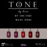 TONE 2 - By The Fire - Mani/Pedi  (WEAR to open)