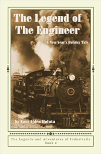 The Legend of the Engineer A Werk Book (Legends and Adventures of Industralia, Book Two) by Lori Alden Holuta