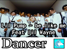 Lil pump - be like me Feat lil Wayne Dancer Boxed