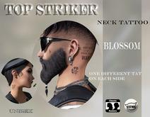 TOP STRIKER /NECK TAT BLOSSOM / ADD ME