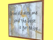 """WALL ART CRAFT DECOR """"Hanging Sign GROW OLD WITH ME BEST YET"""" Paint Picture Home Love Plaque COPY/MOD 1 Prim PROMO SALE"""