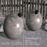 [we're CLOSED] frozen baubles