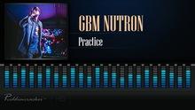 GBM Nutron ~ Practice {Full song + Dance}