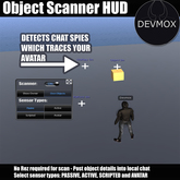 - Object Scanner HUD - Works in no rez areas - possible to trace chat spies back if suspect - display object details