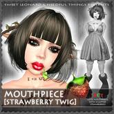 STRAWBERRY TWIG [mouthpiece]