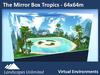 THE MIRROR BOX 2.0 TROPICS 64x64m