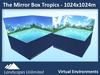 THE MIRROR BOX 2.0 TROPICS 1024x1024m