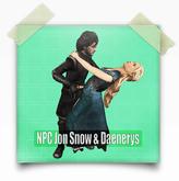 NPC Jon Snow & Daenerys