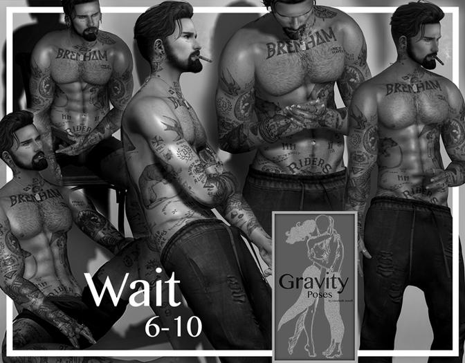 Gravity Poses  -  Wait 6-10