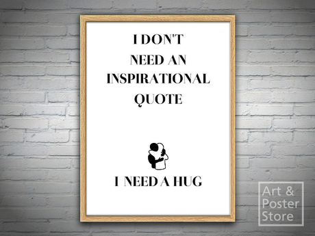 I Don't Need An Inspirational Quote - I Need A Hug | Text Poster | Mesh Frame with 6 texture options