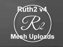 Ruth2 v4 - Mesh Uploads