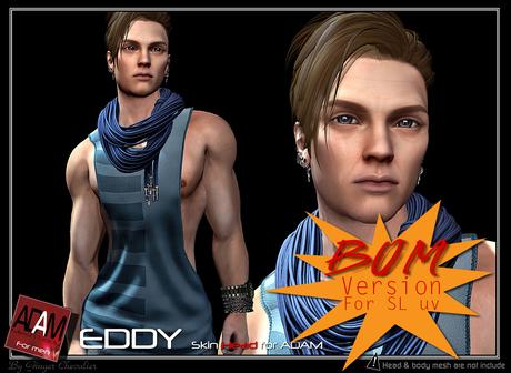 *!*Adam-skin head EDDY BOM