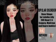 Bipolar Disorder - Rose Shape+Style Card for Lelutka Lilly EVO Head 2.5