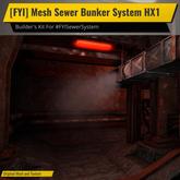 [FYI] Mesh Sewer Bunker System HX1