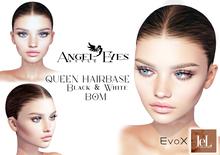♚Angel Eyes♚ QUEEN Hairbase Lelutka EvoX Black & White(tinable) BOM