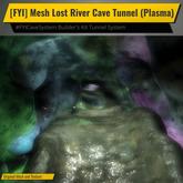 [FYI] Mesh Lost River Cave Tunnel (Plasma)