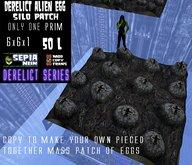 DerelictAlien Egg patch6x6x1 50L$ 1PRIM