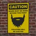 """CAUTION Beard Must Be Worn Beyond This Point"" Sign"