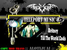 Teleport music - Britney - Till The World Ends