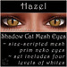 Ephemeral Neko - Shadow Cat Mesh Eyes (Hazel)