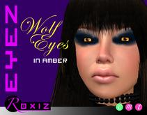 ROXIZ... EYEZ > Wolf Eyes in Amber