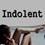 Indolent