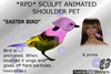 """SCULPT ANIMATED SHOULDER PET: """"EASTER BIRD"""" - WITH PARTICLES"""