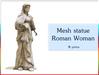 Mesh statue Roman Woman