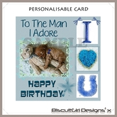 Card ~ To The Man I Adore Happy Birthday