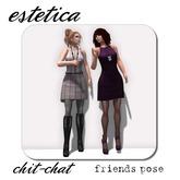 estetica: chit-chat (friends pose)