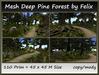 Mesh Deep Pine Forest by Felix 110 Prim=45x45m Size copy-mody