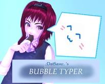 .:DatSasu:. Bubble typer ^3^ UPDATE