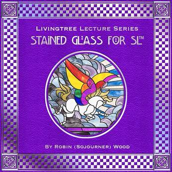 Stained Glass for SL - Tutorial Textbook by Robin Sojourner