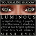 Mayfly - Luminous - Mesh Eyes (Tourmaline Shadow)