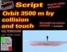 Orbit 3500 m by collision and touch