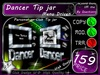 N.E.W. DaNceR TiP jAr ** MenU DrIVeN **