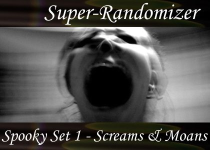 Super-Randomizer Orb / Spooky Set #1, Screams & Moans (70 Sounds)