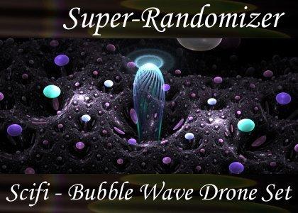 Super-Randomizer Orb / Scifi - Bubble Wave Drone Set (20 Sounds)
