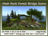 Mesh Rock Forest Bridge Scene 26 Prim=21x16m Size c-m
